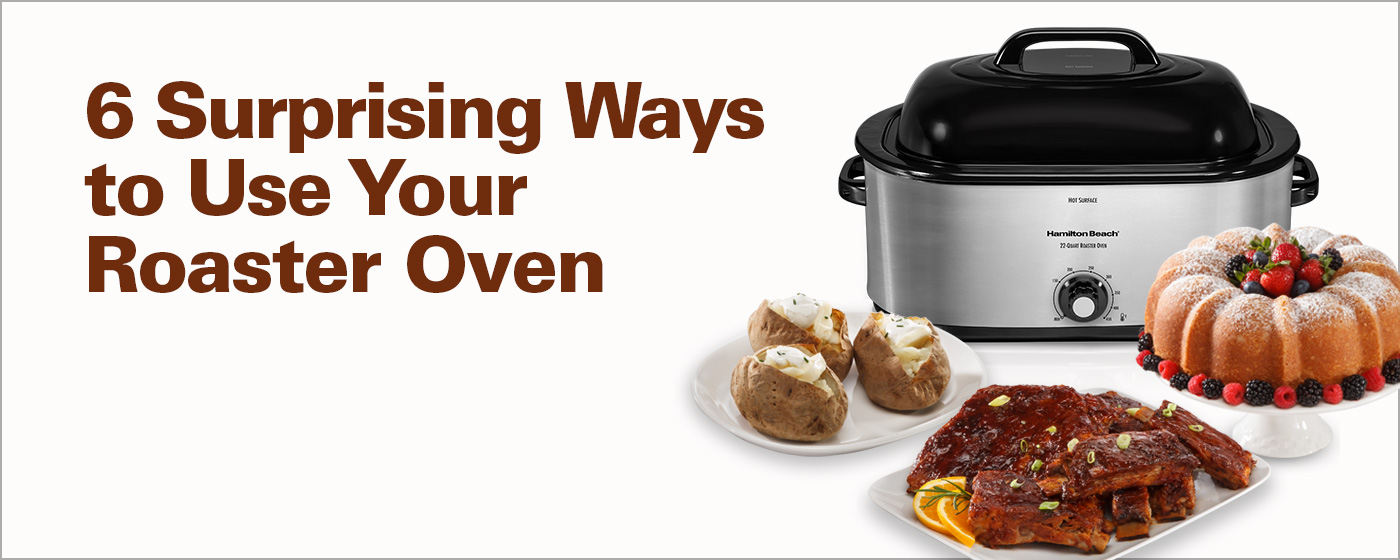 6 Surprising Ways to Use Your Roaster Oven