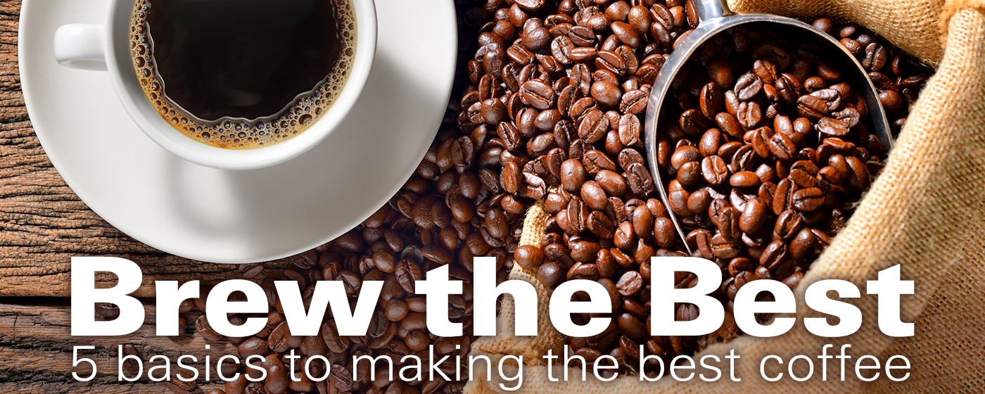 Brew the Best: 5 Basics to Making the Best Coffee
