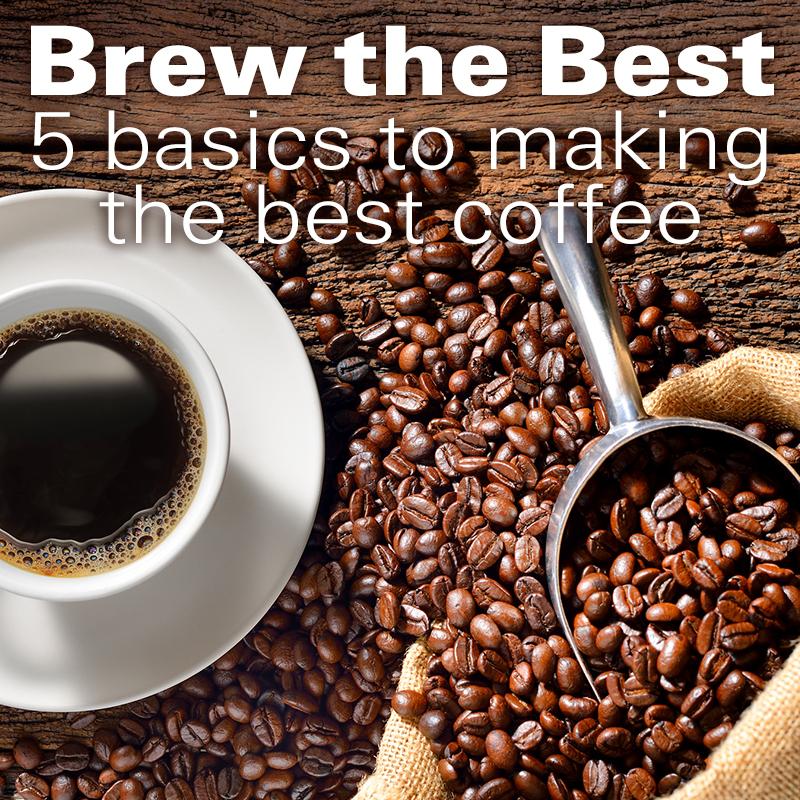 Brew The Best 5 Basics To Making The Best Coffee Hamiltonbeach Com