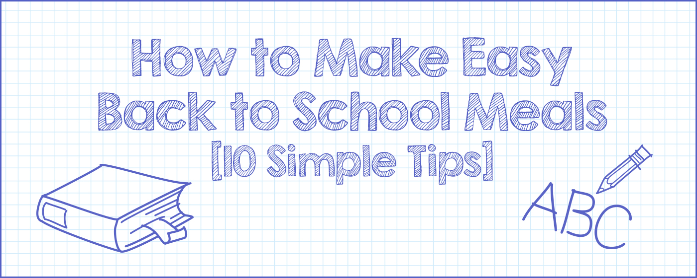 How to Make Easy Back to School Meals [10 Simple Tips]