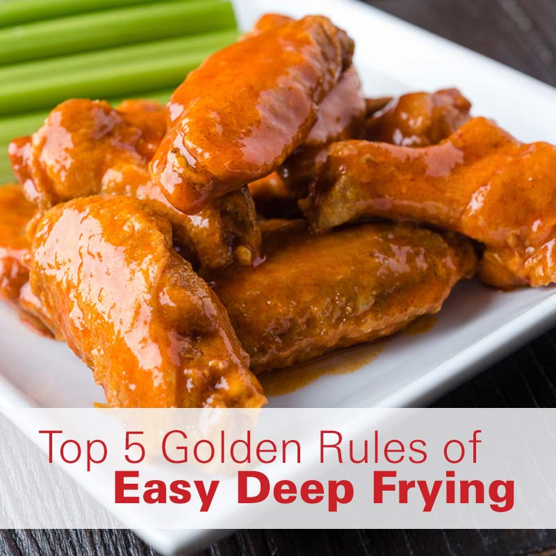 Top 5 Golden Rules of Easy Deep Frying