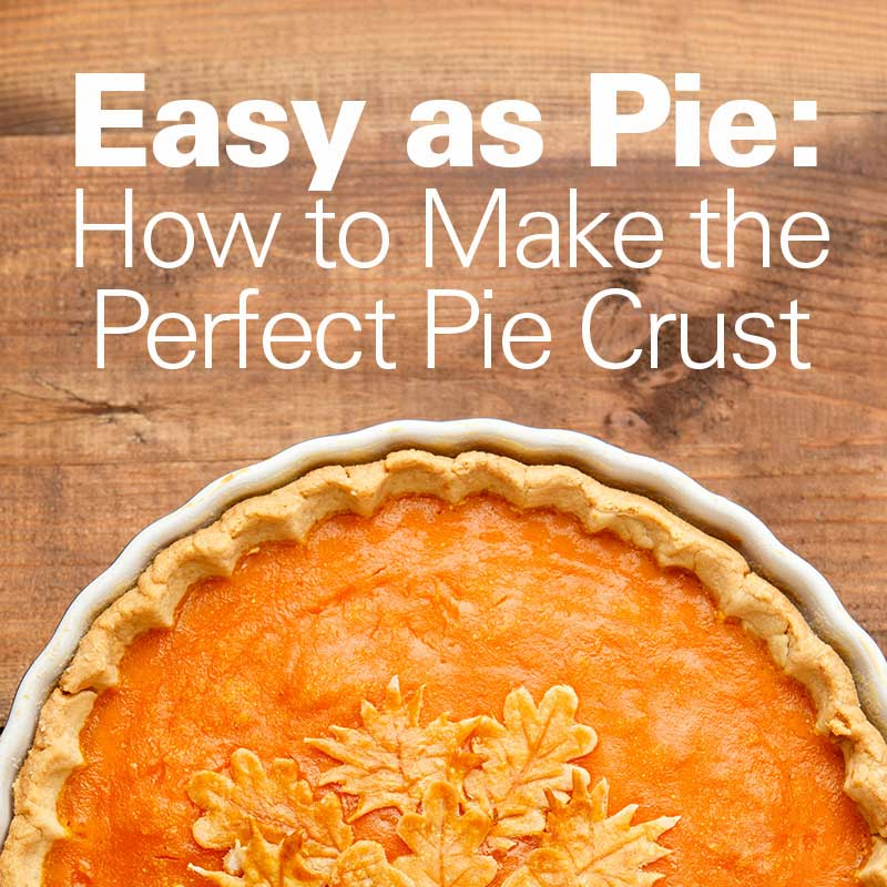 Easy as Pie: How to Make the Perfect Pie Crust