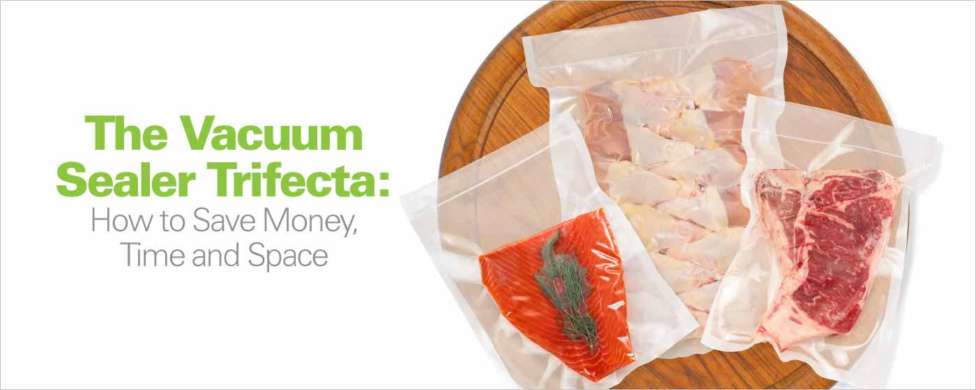 The Vacuum Sealer Trifecta: How to Save