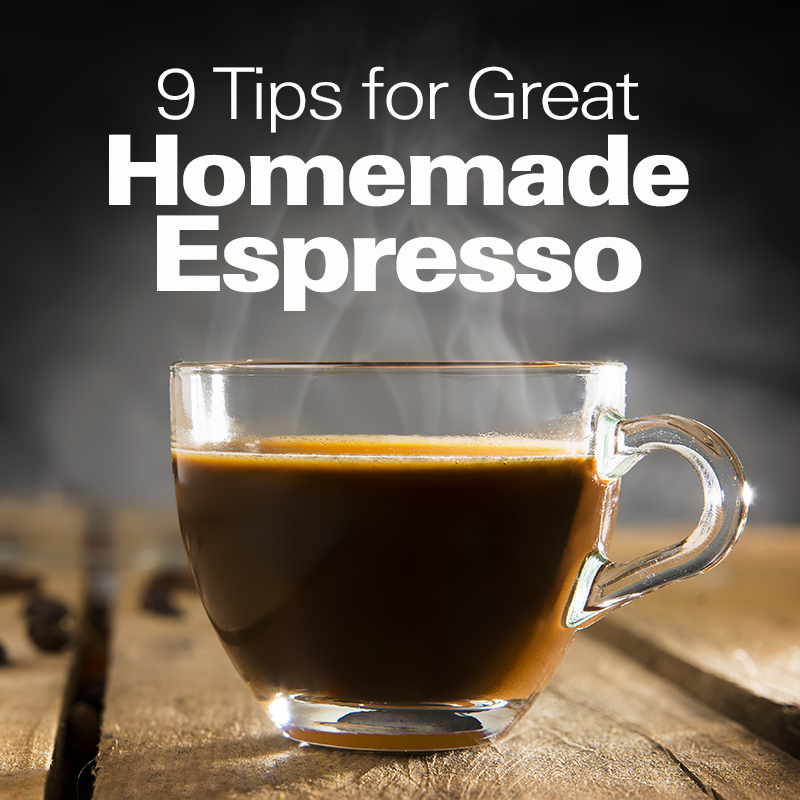 9 Tips for Great Homemade Espresso