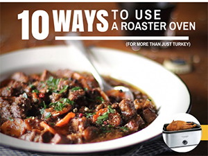 10 Ways to Use Your Roaster Oven for More Than Just Turkey.