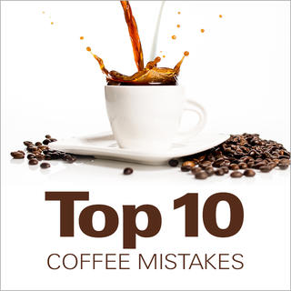 Top 10 Coffee Mistakes